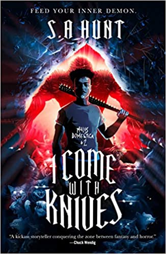I Come with Knives by S.A. Hunt
